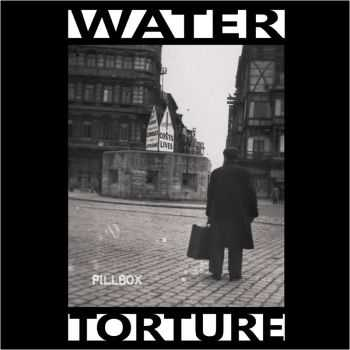 Water Torture - Pillbox (2014)
