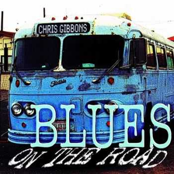 Chris Gibbons - Blues On The Road 2014