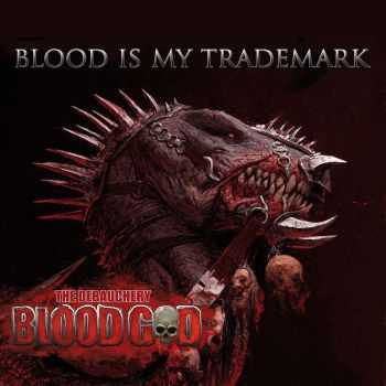 Blood God - Blood Is My Trademark [Limited Edition] (2014)