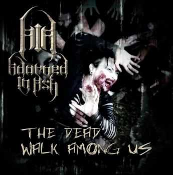Adorned in Ash - The Dead Walk Among Us (2014)