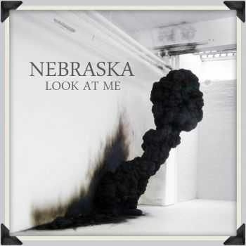 Nebraska - Look At Me [EP] (2014)