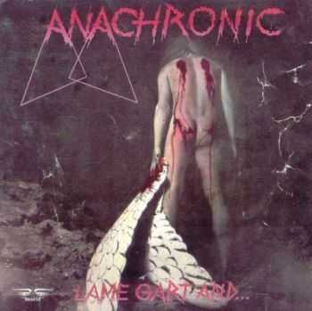 Anachronic - Lame Gart And...(1993)