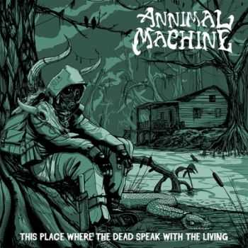 Annimal Machine - This Place Where The Dead Speak With The Living (2014)