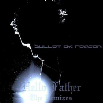 Bullet Of Reason - Hello Father – The Remixes  (2014)
