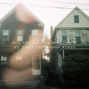 Aaron West and The Roaring Twenties - We Don't Have Each Other (2014)