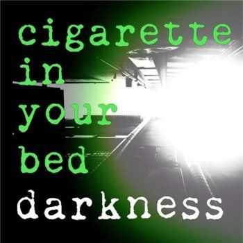 Cigarette In Your Bed - Darkness (2014)