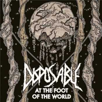 Disposable - At The Foot Of The World (2014)
