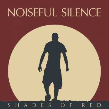Noiseful Silence - Shades Of Red (2013)