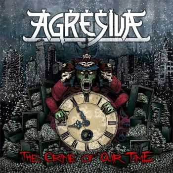 Agresiva - The Crime Of Our Time (2014)