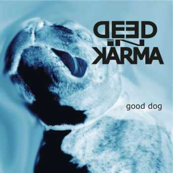 Deed In Karma - Good Dog (2014)