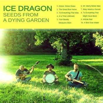 Ice Dragon - Seeds From A Dying Garden (2014)