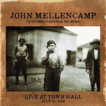 John Mellencamp - Trouble No More Live At Town Hall 2014