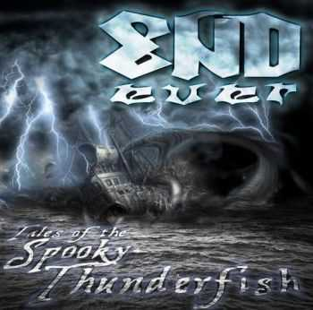 End Ever - Tales Of The Spooky Thunderfish (2014)