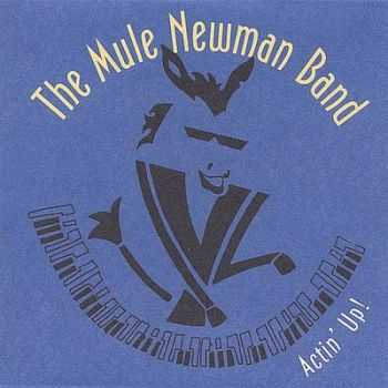 The Mule Newman Band - Actin' Up! 2005