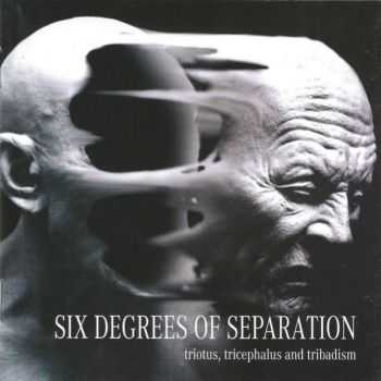 Six Degrees Of Separation - Triotus, Tricephalus And Tribadism (2005) [LOSSLESS]