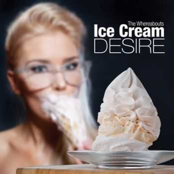 The Whereabouts - Ice Cream Desire 2014
