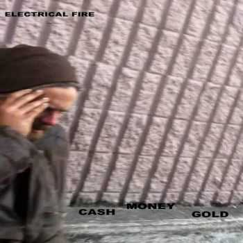 Electrical Fire - CASHMONEYGOLD (2014)