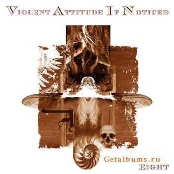 Violent Attitude If Noticed - Eight (2014)