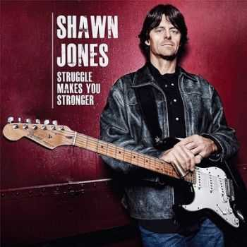 Shawn Jones - Struggle Makes You Stronger 2013