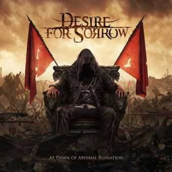 Desire For Sorrow - At Dawn Of Abysmal Ruination (2014) [LOSSLESS]