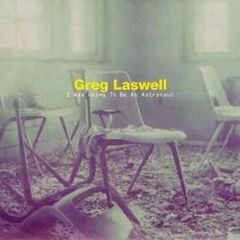 Greg Laswell - I Was Going to Be an Astronaut (2014)