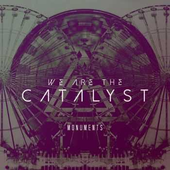 We Are The Catalyst - Monuments (2014)