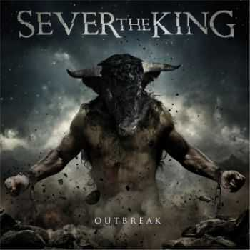 Sever The King - Outbreak (2014)