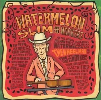 Watermelon Slim & The Workers - The Wheel Man (2007)