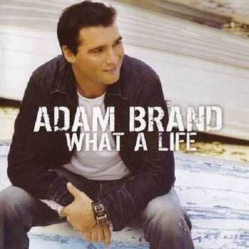 Adam Brand - What A Life (2006)