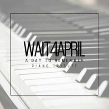wait4april - A Day To Remember Piano Tribute [EP] (2014)