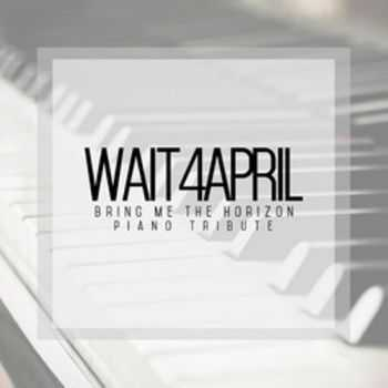wait4april - Bring Me The Horizon Piano Tribute [EP] (2014)