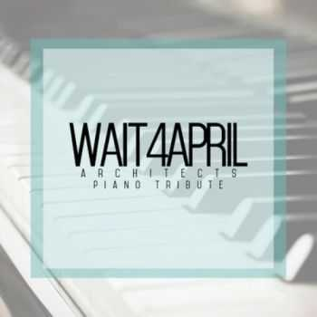 wait4april - Architects Piano Tribute [EP] (2014)