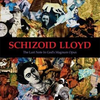 Schizoid Lloyd - The Last Note In God's Magnum Opus (2014)
