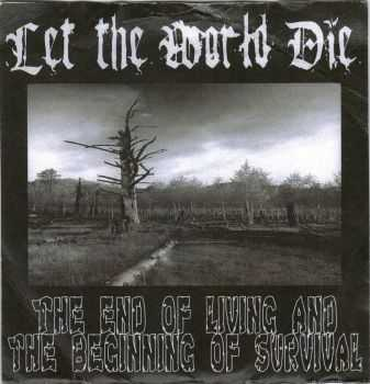 Let The World Die - The end of living and the beginning of survival (2010)