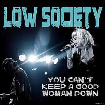 Low Society - You Can't Keep A Good Woman Down (2014)