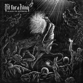 Fit For A King - Slave To Nothing (2014)