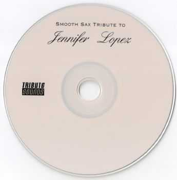 Tribute Sounds - Smooth Sax Tribute to Jennifer Lopez (2004)