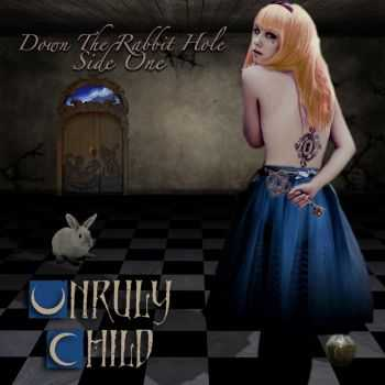 Unruly Child - Down The Rabbit Hole (Side One) (2014)
