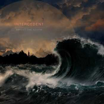 The Intercedent - Amidst The Storm (2014)