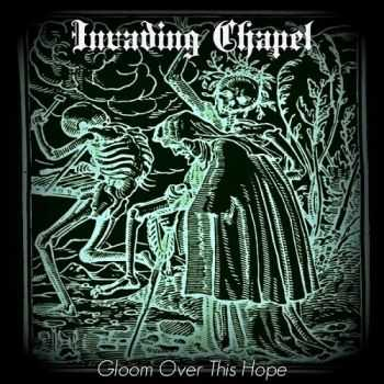 Invading Chapel - Gloom Over This Hope (2014)