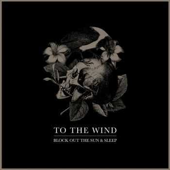 To The Wind - Block Out The Sun And Sleep (2014)