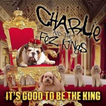 Charlie And The Fez Kings - It's Good To Be The King (2014)