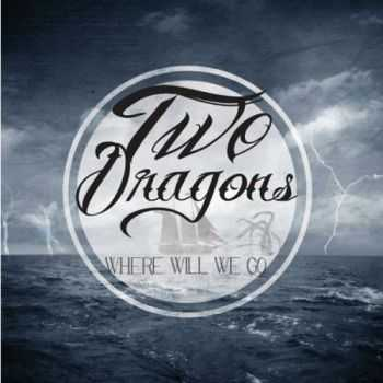 Two Dragons - Where Will We Go? (2014)