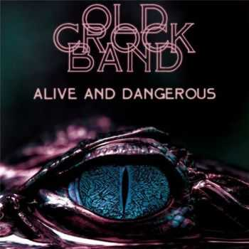 Old Crock Band - Alive And Dangerous (2014)