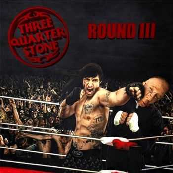 Three Quarter Stone - Round III (2014)