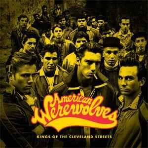 American Werewolves - Kings Of The Cleveland Streets (2009)