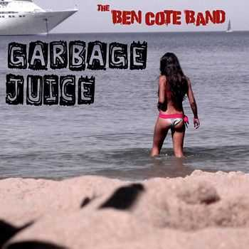 The Ben Cote Band - Garbage Juice (EP) (2014)
