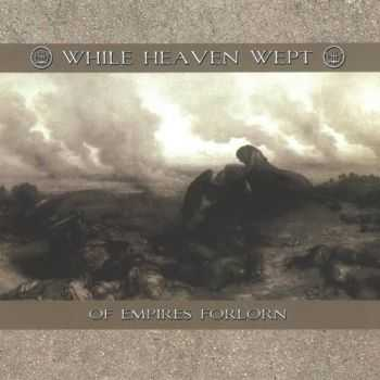 While Heaven Wept - Of Empires Forlorn (2003)