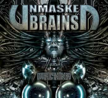 Unmasked Brains - Machina (2014)