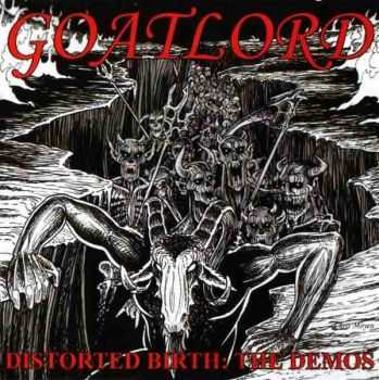 Goatlord - Distorted Birth: The Demos (Compilation) (2003)